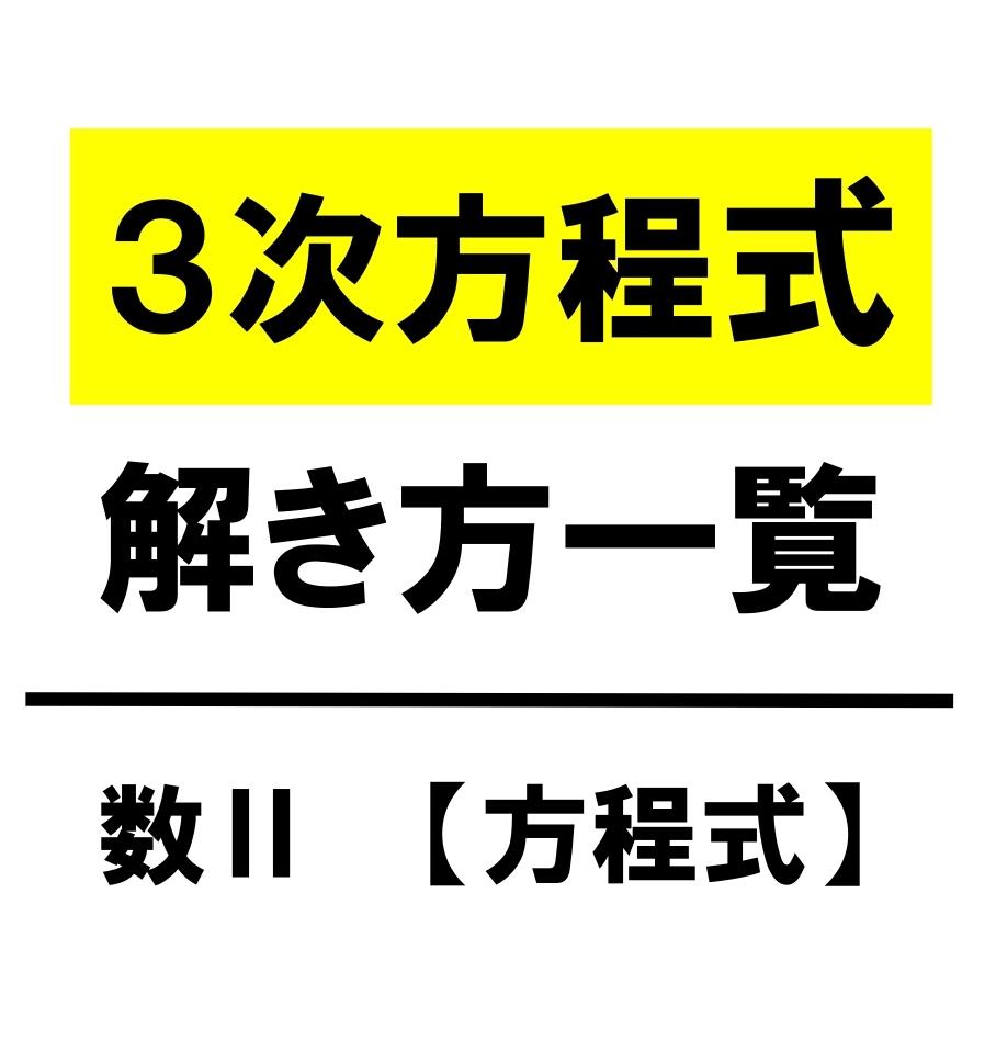 【高校数学Ⅱ】3次方程式 解き方一覧(因数分解・置換・組立除法)